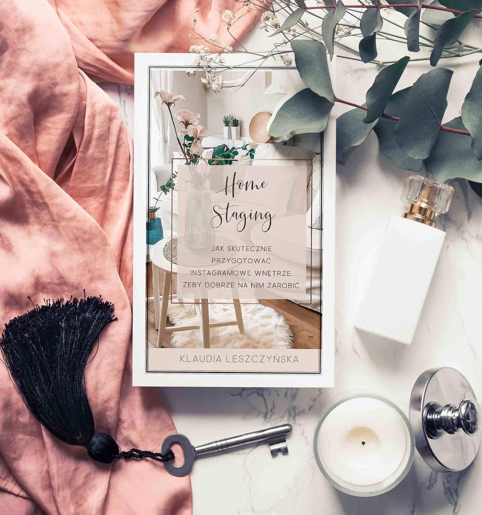 E-book Home Staging - Jak skutecznie przygotować instagramowe wnętrze, żeby dobrze na nim zarobić